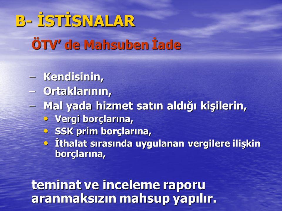 B- İSTİSNALAR ÖTV' de Mahsuben İade