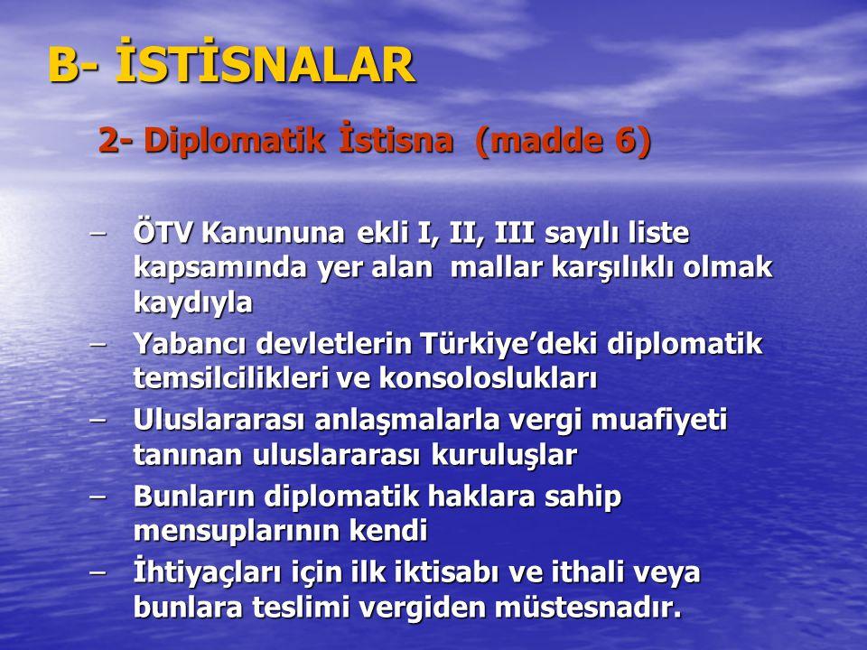 B- İSTİSNALAR 2- Diplomatik İstisna (madde 6)