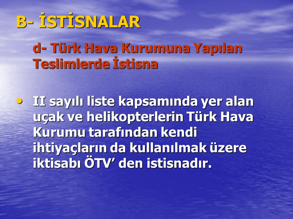 B- İSTİSNALAR d- Türk Hava Kurumuna Yapılan Teslimlerde İstisna