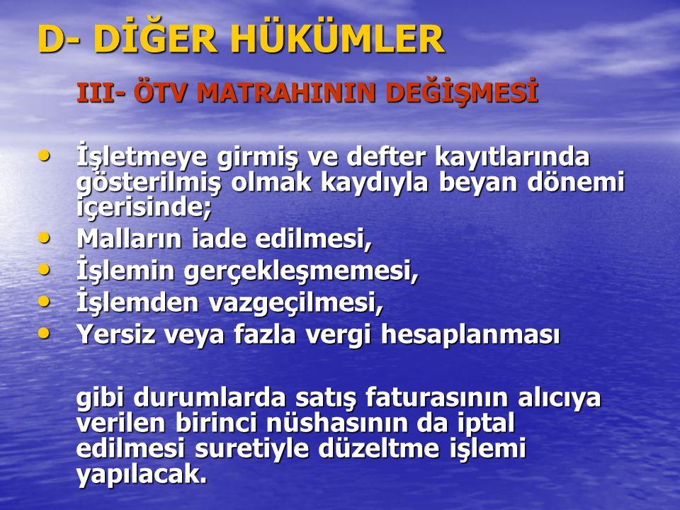 D- DİĞER HÜKÜMLER III- ÖTV MATRAHININ DEĞİŞMESİ