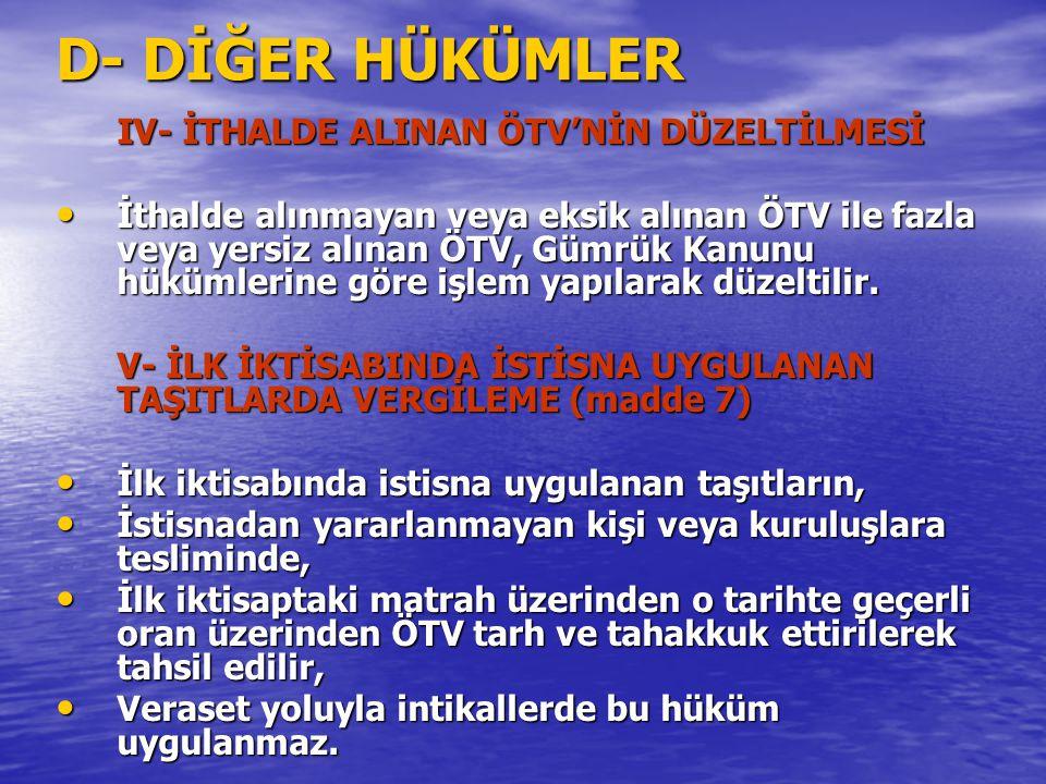 D- DİĞER HÜKÜMLER IV- İTHALDE ALINAN ÖTV'NİN DÜZELTİLMESİ