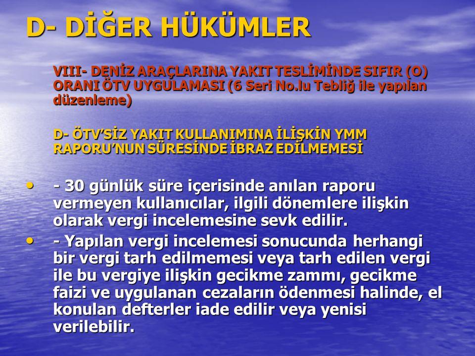 D- DİĞER HÜKÜMLER VIII- DENİZ ARAÇLARINA YAKIT TESLİMİNDE SIFIR (O) ORANI ÖTV UYGULAMASI (6 Seri No.lu Tebliğ ile yapılan düzenleme)