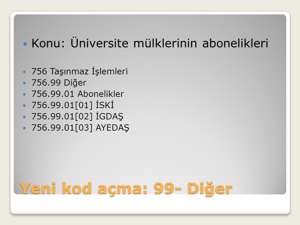 Yeni kod açma: 99- Diğer Konu: Üniversite mülklerinin abonelikleri