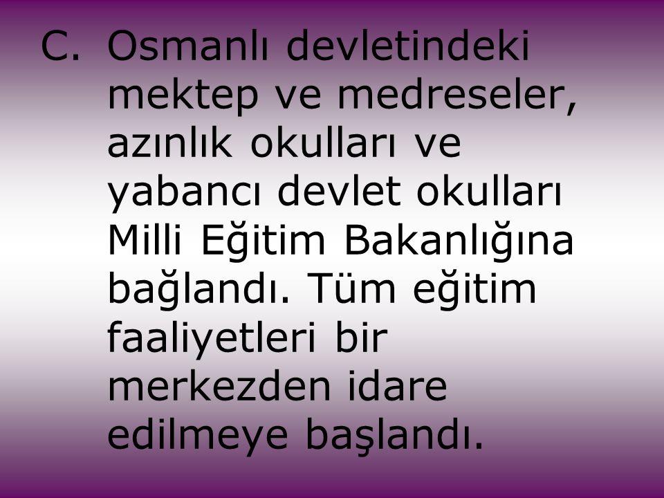 C. Osmanlı devletindeki. mektep ve medreseler,. azınlık okulları ve
