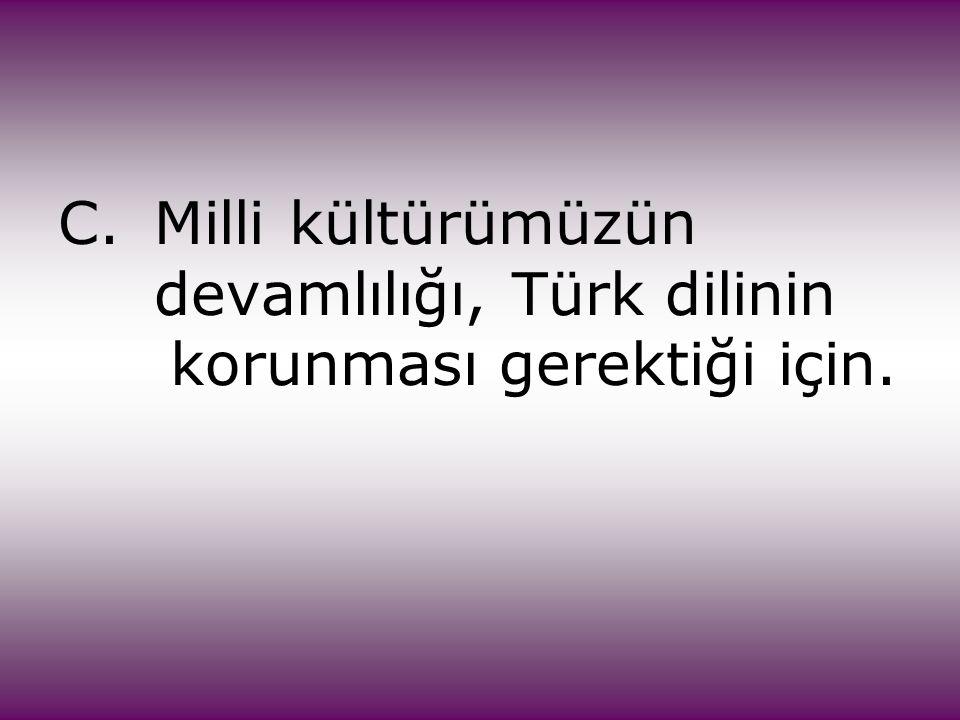 C. Milli kültürümüzün. devamlılığı, Türk dilinin