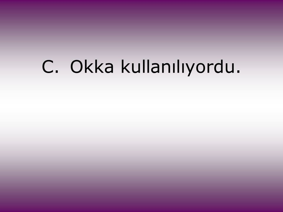 C. Okka kullanılıyordu.