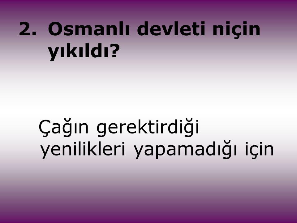 2. Osmanlı devleti niçin yıkıldı