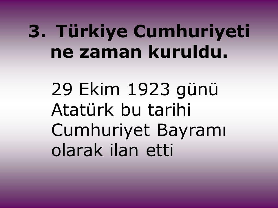 3. Türkiye Cumhuriyeti ne zaman kuruldu.