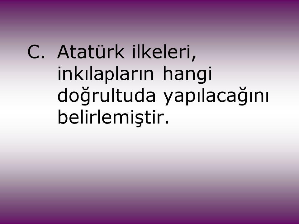 C. Atatürk ilkeleri,. inkılapların hangi. doğrultuda yapılacağını