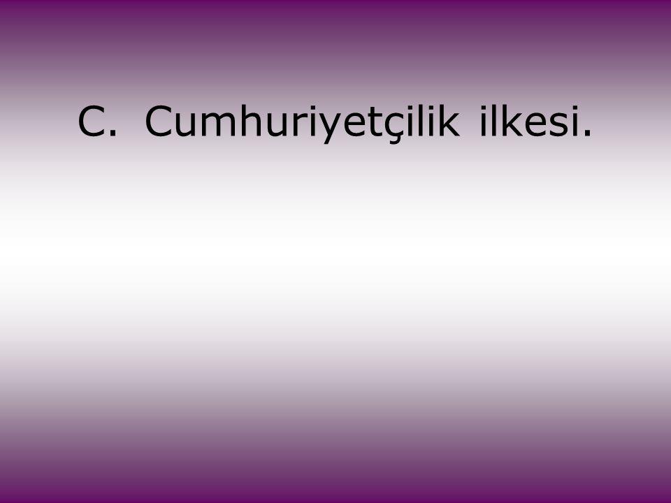 C. Cumhuriyetçilik ilkesi.