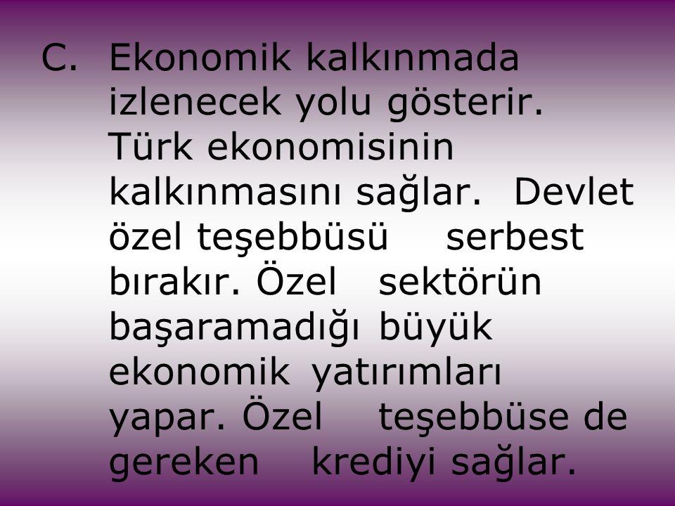 C. Ekonomik kalkınmada. izlenecek yolu gösterir. Türk ekonomisinin