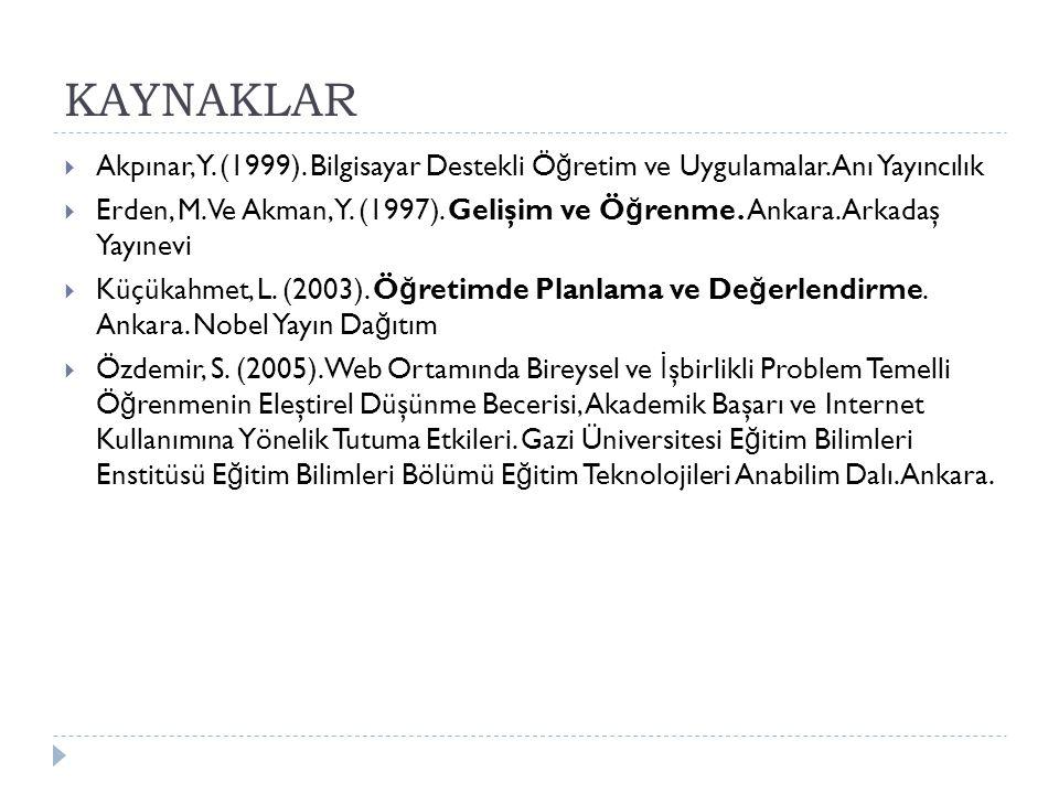 KAYNAKLAR Akpınar, Y. (1999). Bilgisayar Destekli Öğretim ve Uygulamalar. Anı Yayıncılık.