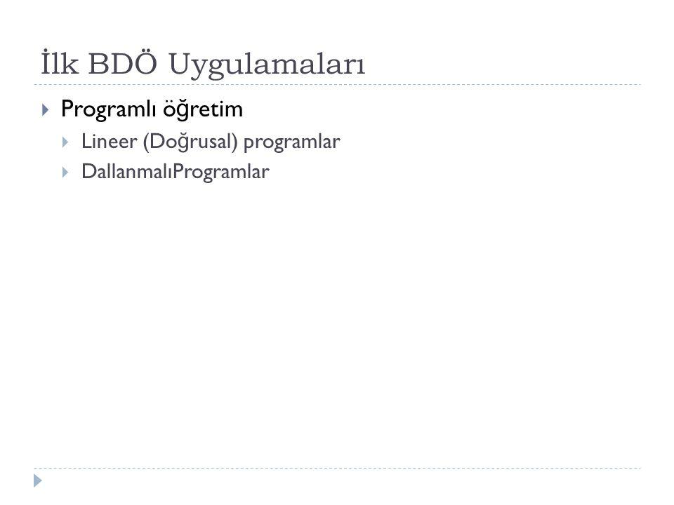 İlk BDÖ Uygulamaları Programlı öğretim Lineer (Doğrusal) programlar