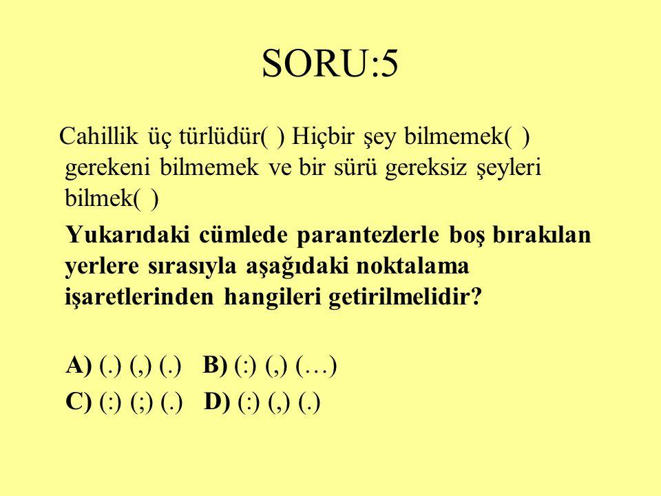 SORU:5 Cahillik üç türlüdür( ) Hiçbir şey bilmemek( ) gerekeni bilmemek ve bir sürü gereksiz şeyleri bilmek( )