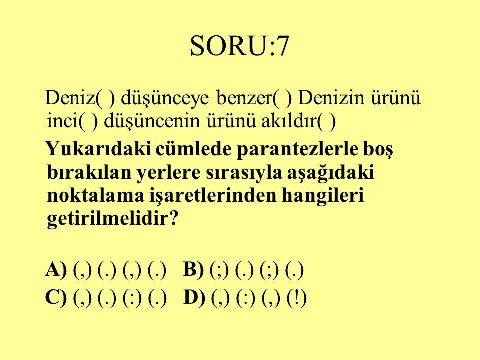 SORU:7 Deniz( ) düşünceye benzer( ) Denizin ürünü inci( ) düşüncenin ürünü akıldır( )