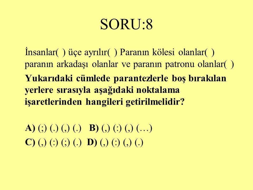 SORU:8 İnsanlar( ) üçe ayrılır( ) Paranın kölesi olanlar( ) paranın arkadaşı olanlar ve paranın patronu olanlar( )