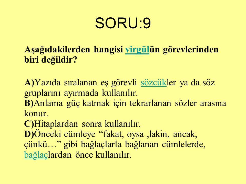 SORU:9 Aşağıdakilerden hangisi virgülün görevlerinden biri değildir