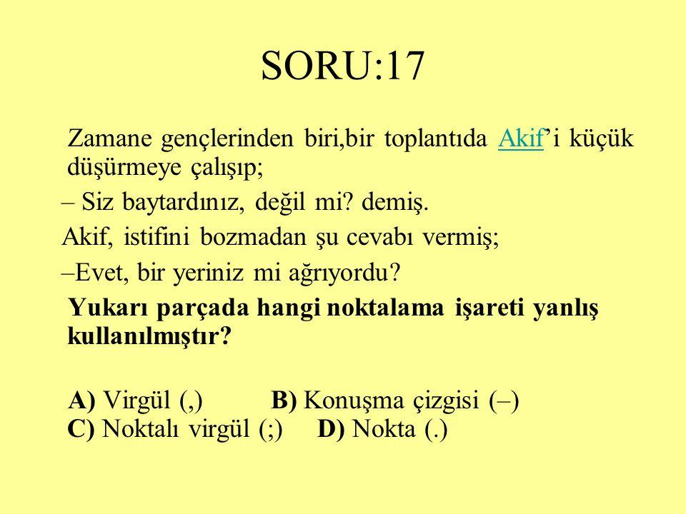 SORU:17 Zamane gençlerinden biri,bir toplantıda Akif'i küçük düşürmeye çalışıp; – Siz baytardınız, değil mi demiş.