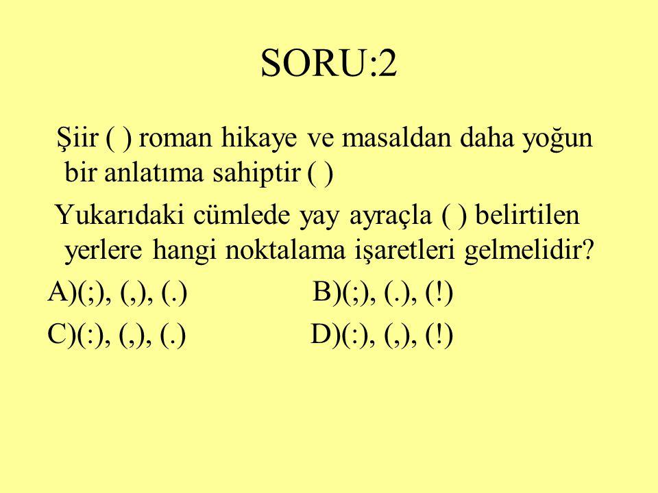 SORU:2 Şiir ( ) roman hikaye ve masaldan daha yoğun bir anlatıma sahiptir ( )