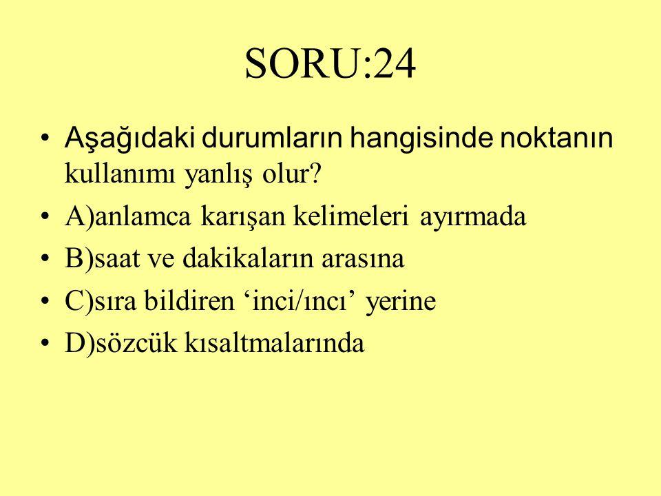 SORU:24 Aşağıdaki durumların hangisinde noktanın kullanımı yanlış olur A)anlamca karışan kelimeleri ayırmada.