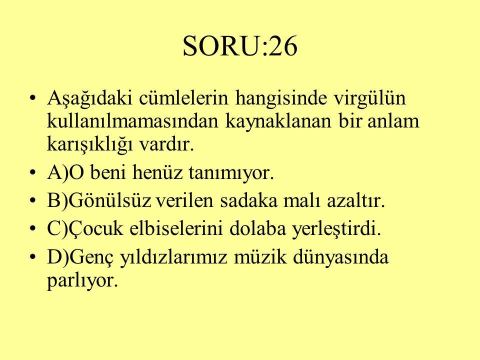 SORU:26 Aşağıdaki cümlelerin hangisinde virgülün kullanılmamasından kaynaklanan bir anlam karışıklığı vardır.