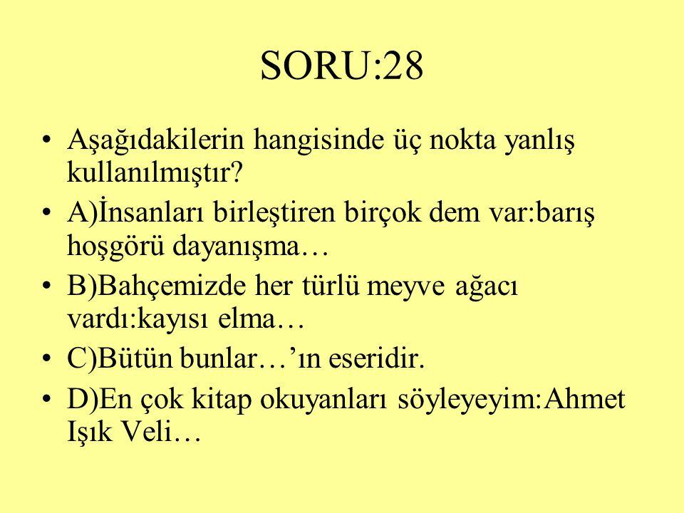 SORU:28 Aşağıdakilerin hangisinde üç nokta yanlış kullanılmıştır