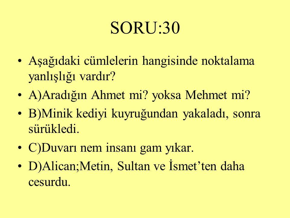 SORU:30 Aşağıdaki cümlelerin hangisinde noktalama yanlışlığı vardır