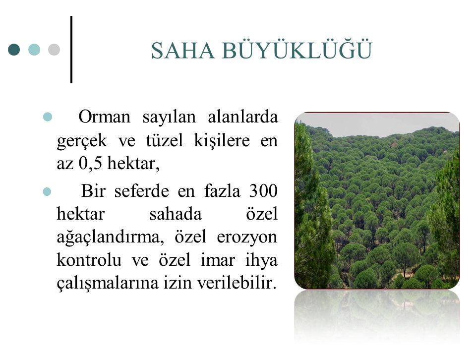 SAHA BÜYÜKLÜĞÜ Orman sayılan alanlarda gerçek ve tüzel kişilere en az 0,5 hektar,