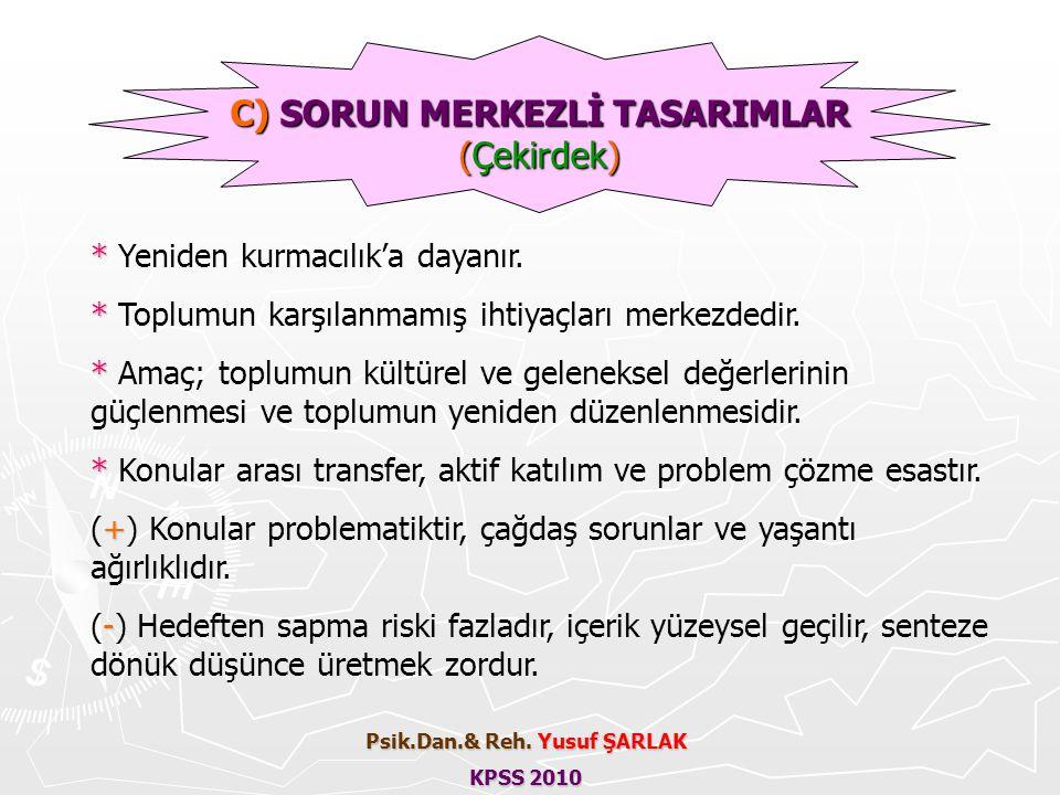 C) SORUN MERKEZLİ TASARIMLAR Psik.Dan.& Reh. Yusuf ŞARLAK