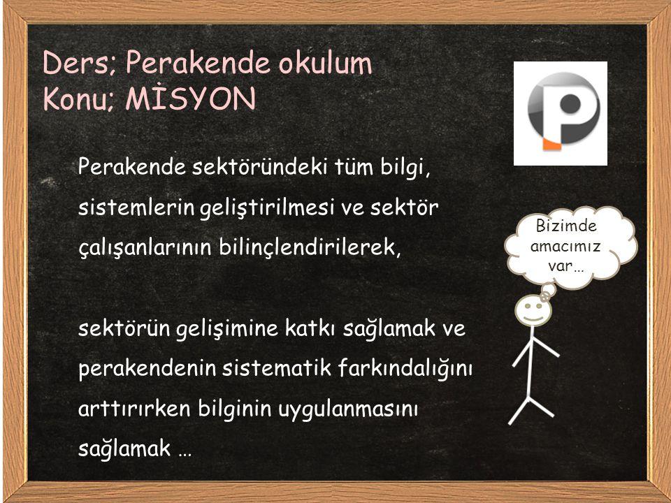 Ders; Perakende okulum Konu; MİSYON
