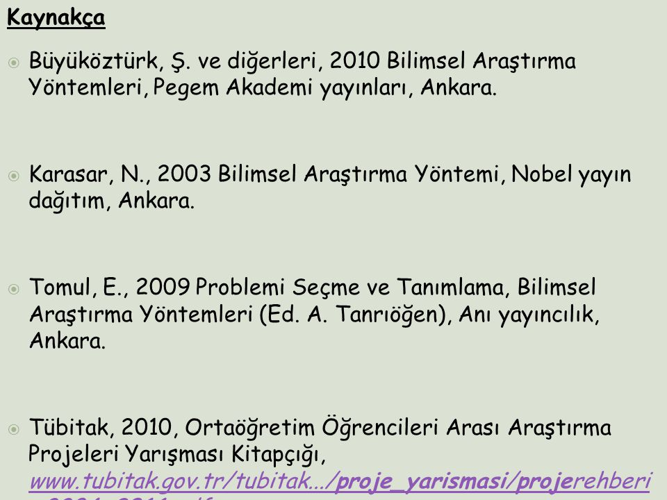 Kaynakça Büyüköztürk, Ş. ve diğerleri, 2010 Bilimsel Araştırma Yöntemleri, Pegem Akademi yayınları, Ankara.