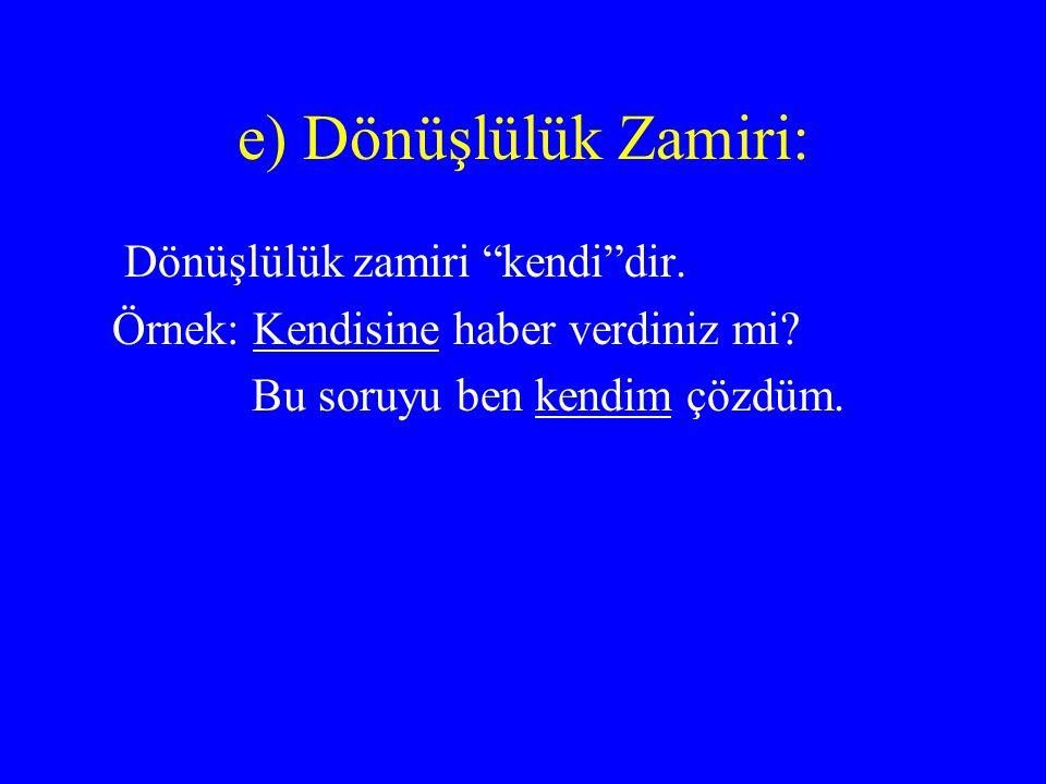 e) Dönüşlülük Zamiri: Dönüşlülük zamiri kendi dir.