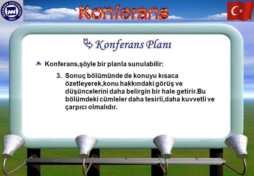Konferans Planı Konferans,şöyle bir planla sunulabilir: