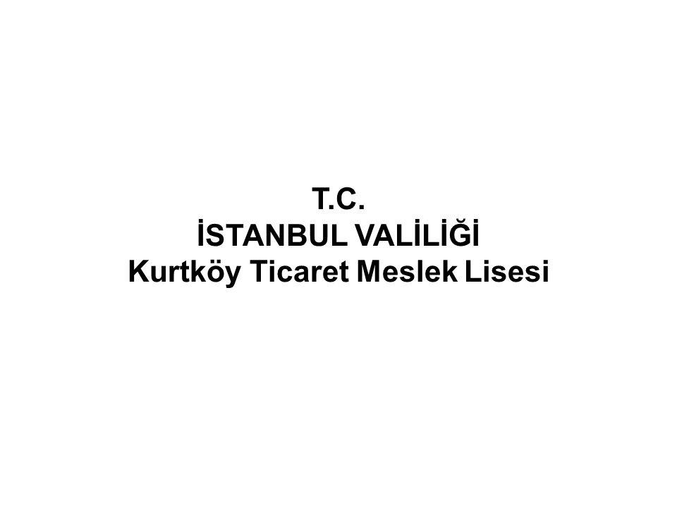 T.C. İSTANBUL VALİLİĞİ Kurtköy Ticaret Meslek Lisesi