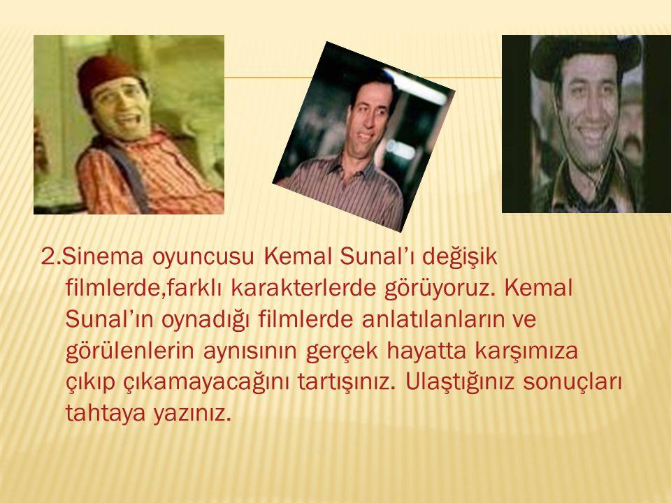 2.Sinema oyuncusu Kemal Sunal'ı değişik filmlerde,farklı karakterlerde görüyoruz.