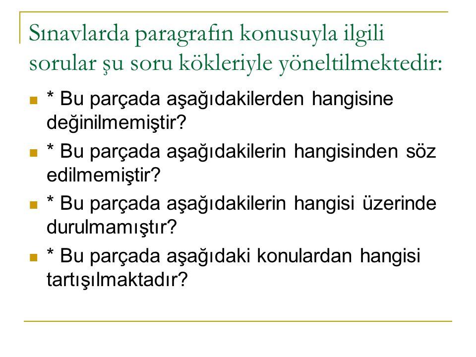 Sınavlarda paragrafın konusuyla ilgili sorular şu soru kökleriyle yöneltilmektedir: