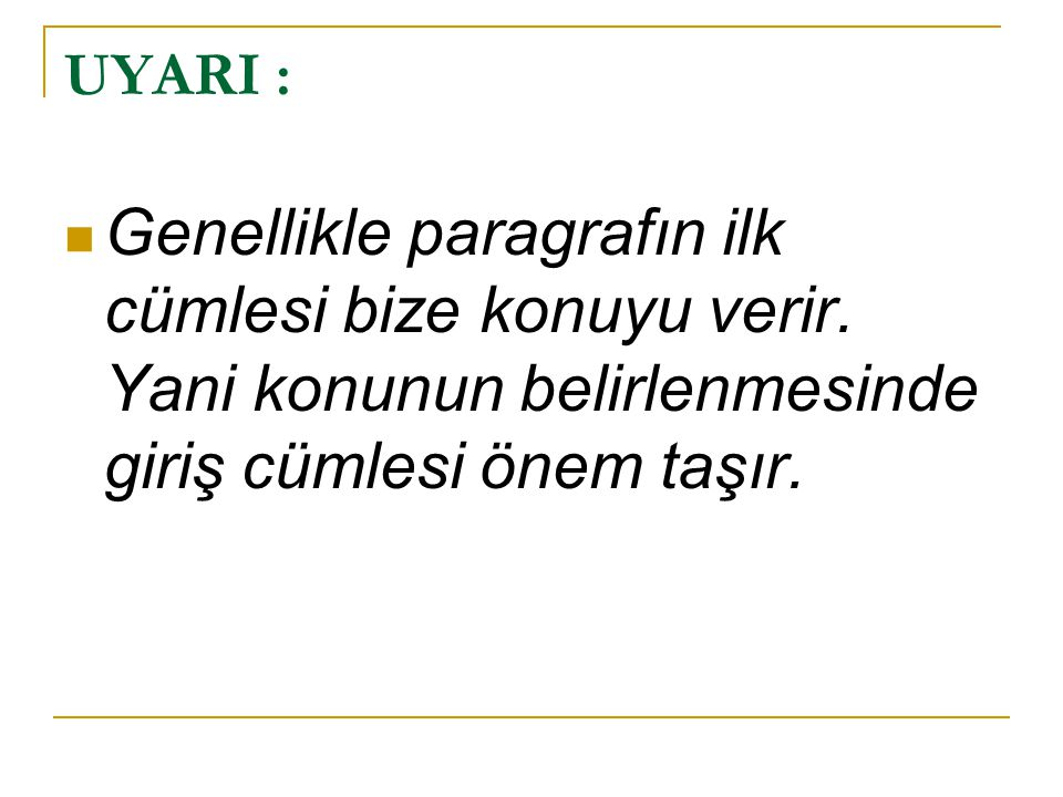 UYARI : Genellikle paragrafın ilk cümlesi bize konuyu verir.