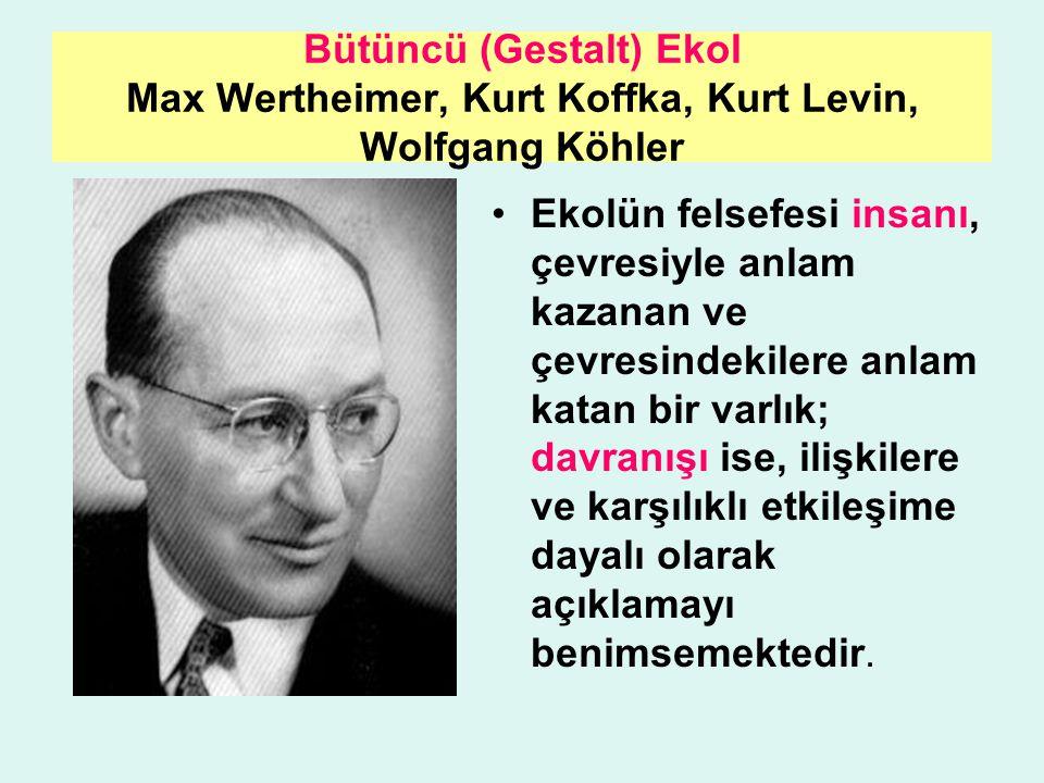 Bütüncü (Gestalt) Ekol Max Wertheimer, Kurt Koffka, Kurt Levin, Wolfgang Köhler