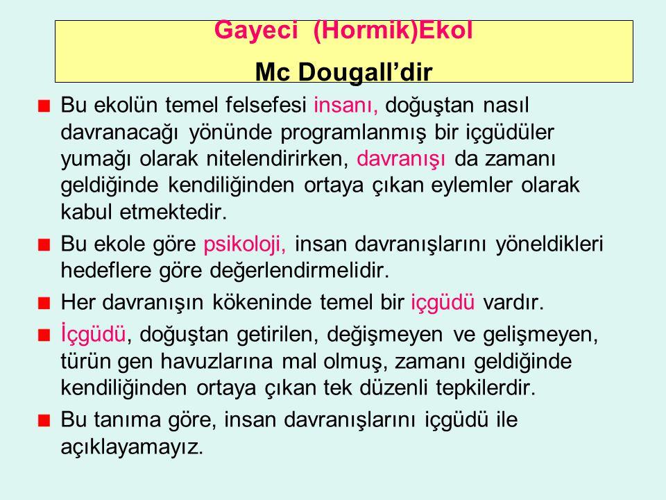 Gayeci (Hormik)Ekol Mc Dougall'dir