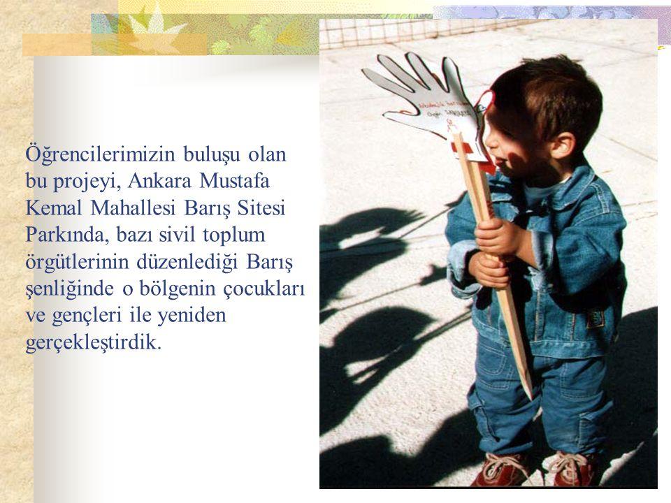 Öğrencilerimizin buluşu olan bu projeyi, Ankara Mustafa Kemal Mahallesi Barış Sitesi Parkında, bazı sivil toplum örgütlerinin düzenlediği Barış şenliğinde o bölgenin çocukları ve gençleri ile yeniden gerçekleştirdik.