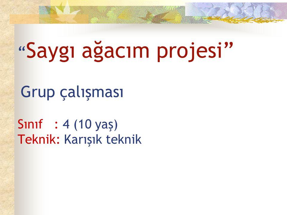Saygı ağacım projesi Grup çalışması Sınıf : 4 (10 yaş) Teknik: Karışık teknik