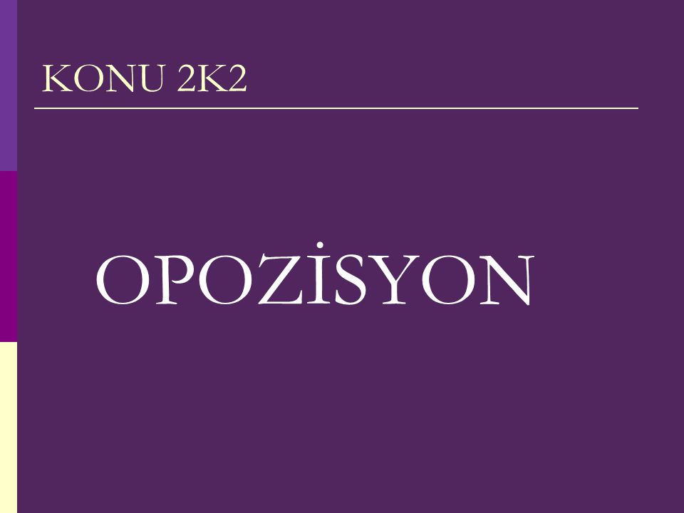 KONU 2K2 OPOZİSYON