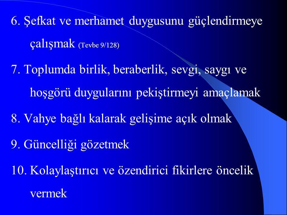 6. Şefkat ve merhamet duygusunu güçlendirmeye çalışmak (Tevbe 9/128)