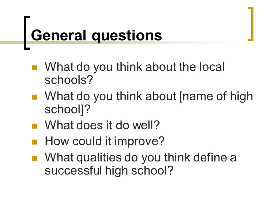 General questions What do you think about the local schools