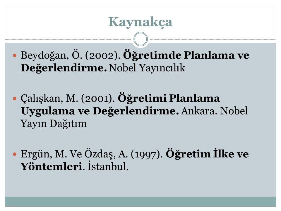 Kaynakça Beydoğan, Ö. (2002). Öğretimde Planlama ve Değerlendirme. Nobel Yayıncılık.