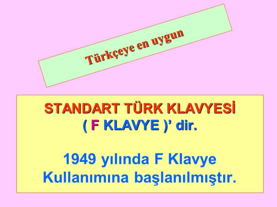 Türkçeye en uygun STANDART TÜRK KLAVYESİ ( F KLAVYE )' dir.