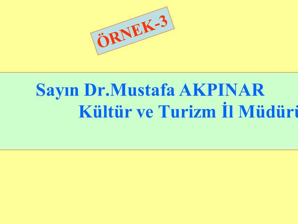 Sayın Dr.Mustafa AKPINAR Kültür ve Turizm İl Müdürü