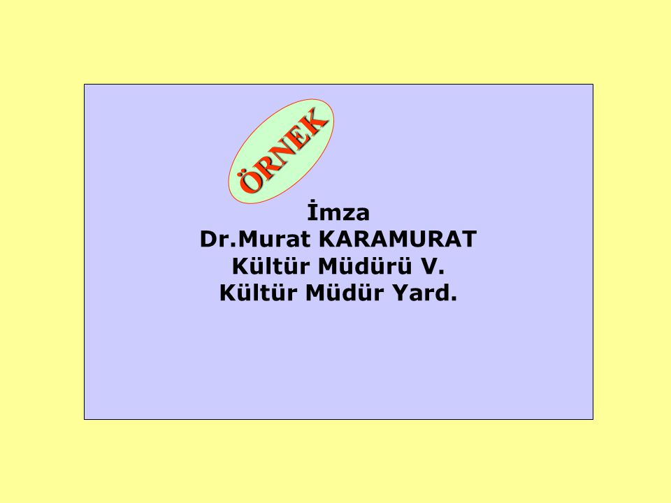 İmza Dr.Murat KARAMURAT Kültür Müdürü V. Kültür Müdür Yard. ÖRNEK