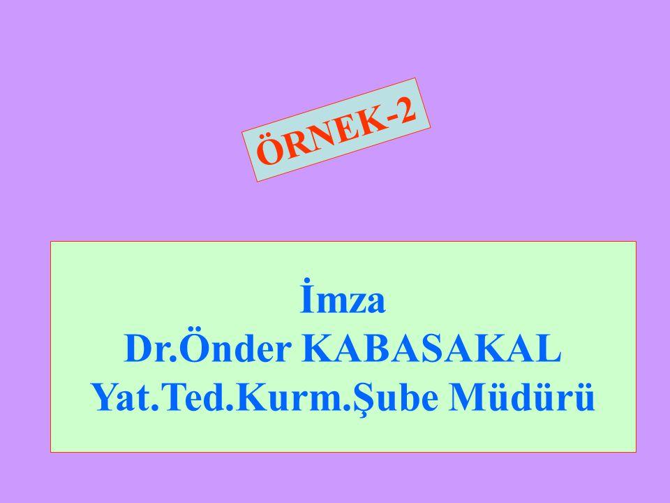 İmza Dr.Önder KABASAKAL Yat.Ted.Kurm.Şube Müdürü