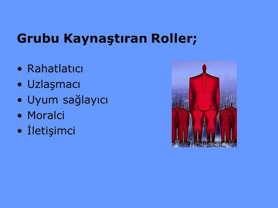 Grubu Kaynaştıran Roller;